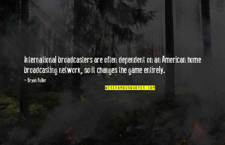 Broadcasters Quotes By Bryan Fuller: International broadcasters are often dependent on an American