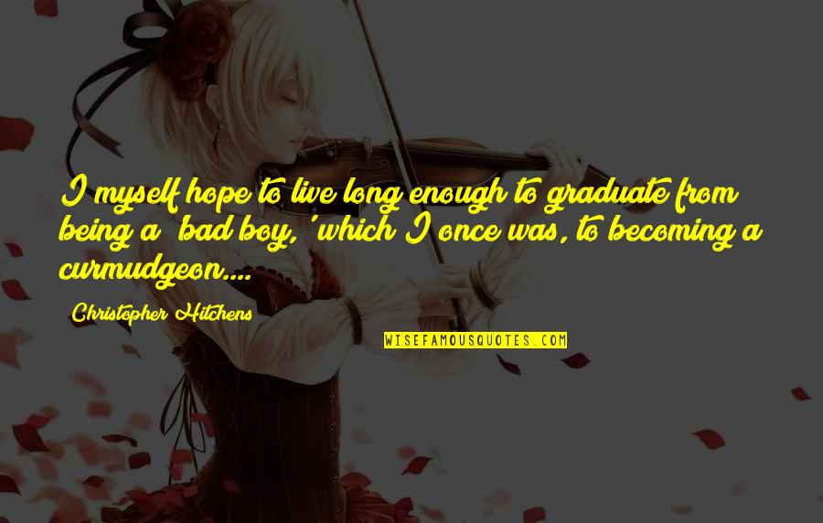 Broadcasters Quotes By Christopher Hitchens: I myself hope to live long enough to
