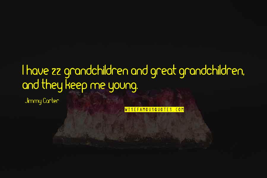 Broadcasters Quotes By Jimmy Carter: I have 22 grandchildren and great-grandchildren, and they