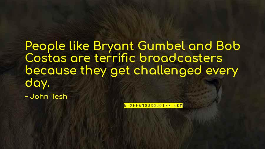 Broadcasters Quotes By John Tesh: People like Bryant Gumbel and Bob Costas are