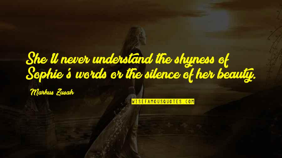 Broadcasters Quotes By Markus Zusak: She'll never understand the shyness of Sophie's words