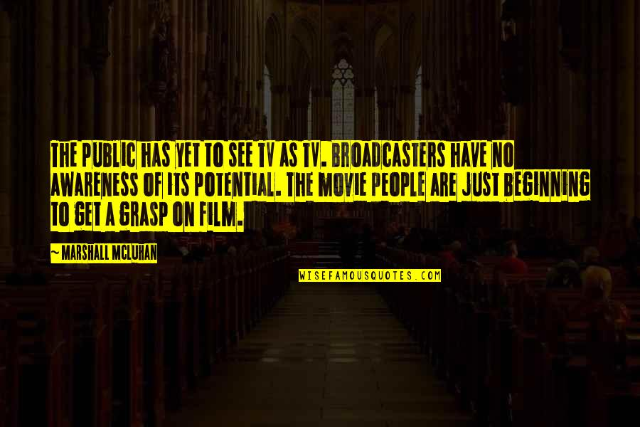Broadcasters Quotes By Marshall McLuhan: The public has yet to see TV as
