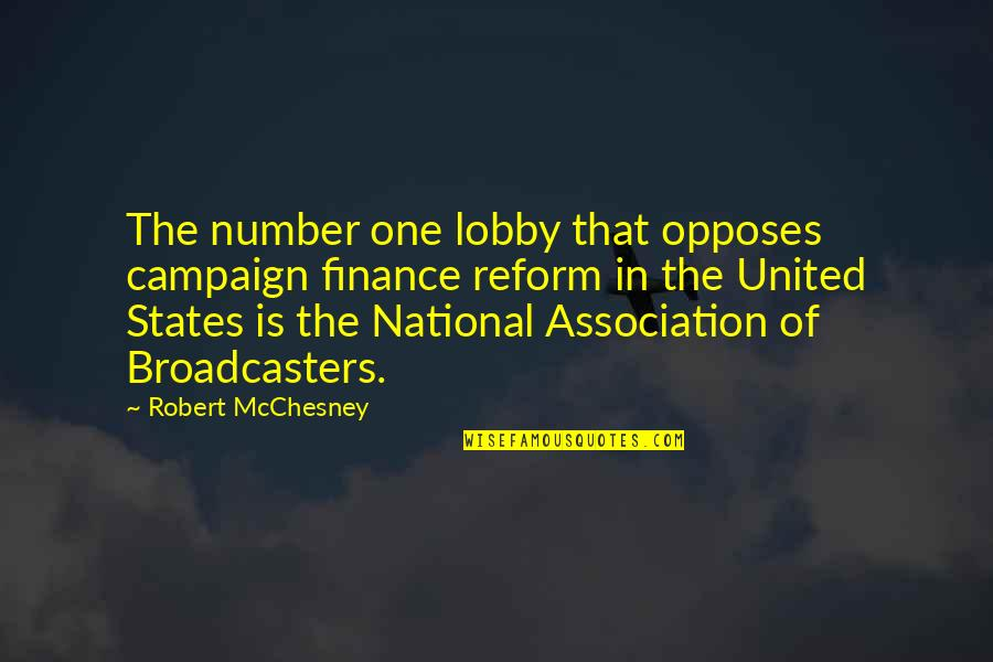 Broadcasters Quotes By Robert McChesney: The number one lobby that opposes campaign finance