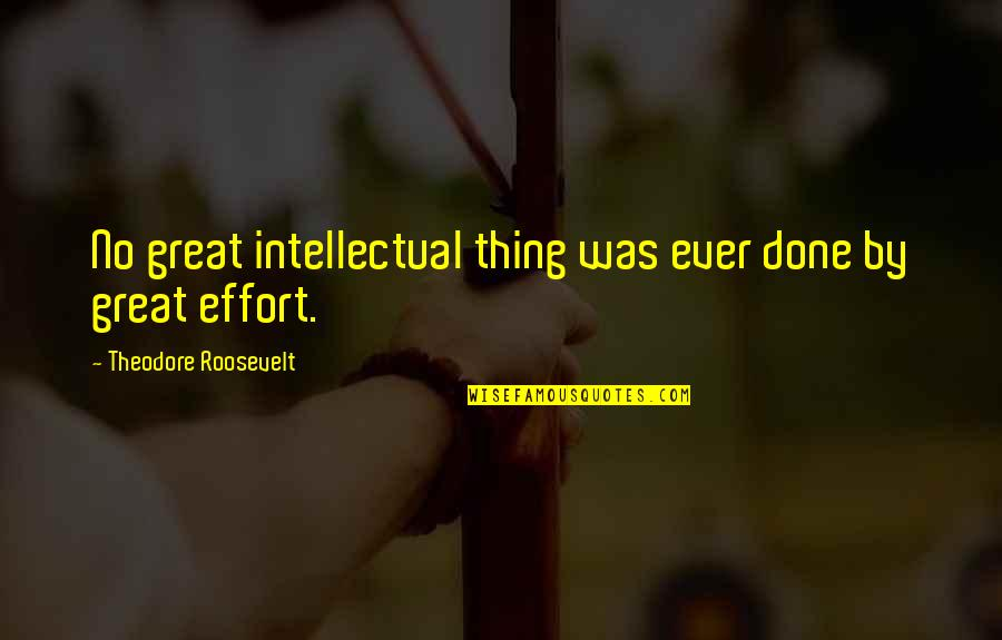 Broadcasters Quotes By Theodore Roosevelt: No great intellectual thing was ever done by