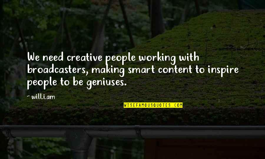 Broadcasters Quotes By Will.i.am: We need creative people working with broadcasters, making