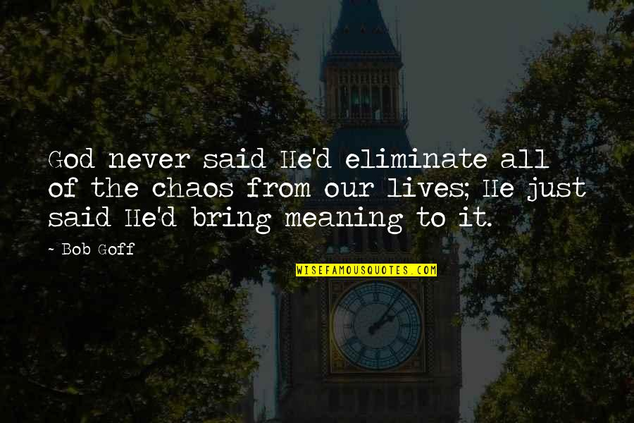 Broadswords Quotes By Bob Goff: God never said He'd eliminate all of the