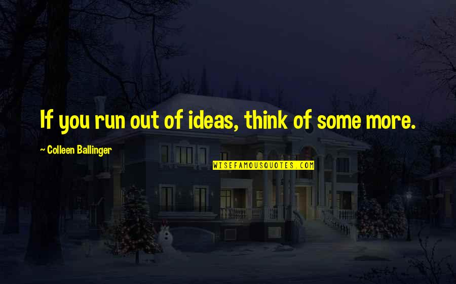 Broadswords Quotes By Colleen Ballinger: If you run out of ideas, think of