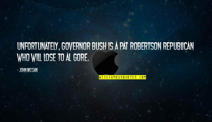 Broadswords Quotes By John McCain: Unfortunately, Governor Bush is a Pat Robertson Republican