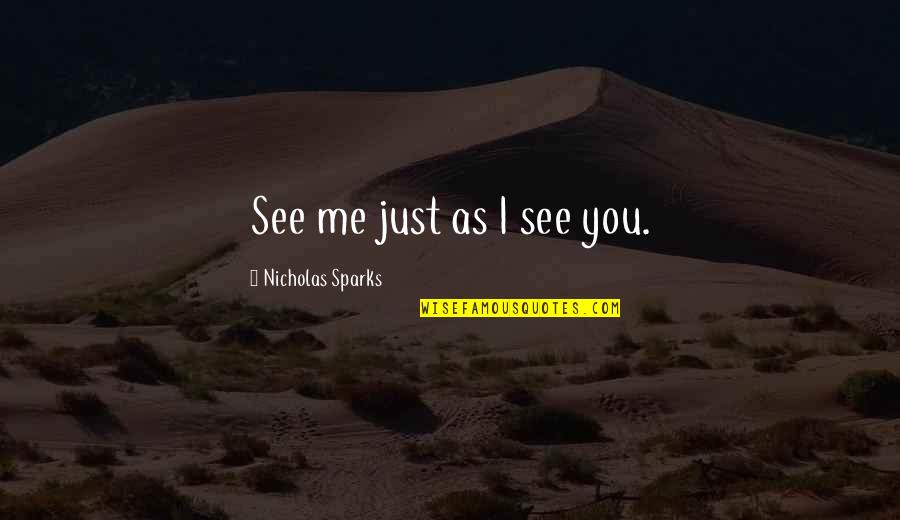 Broadswords Quotes By Nicholas Sparks: See me just as I see you.
