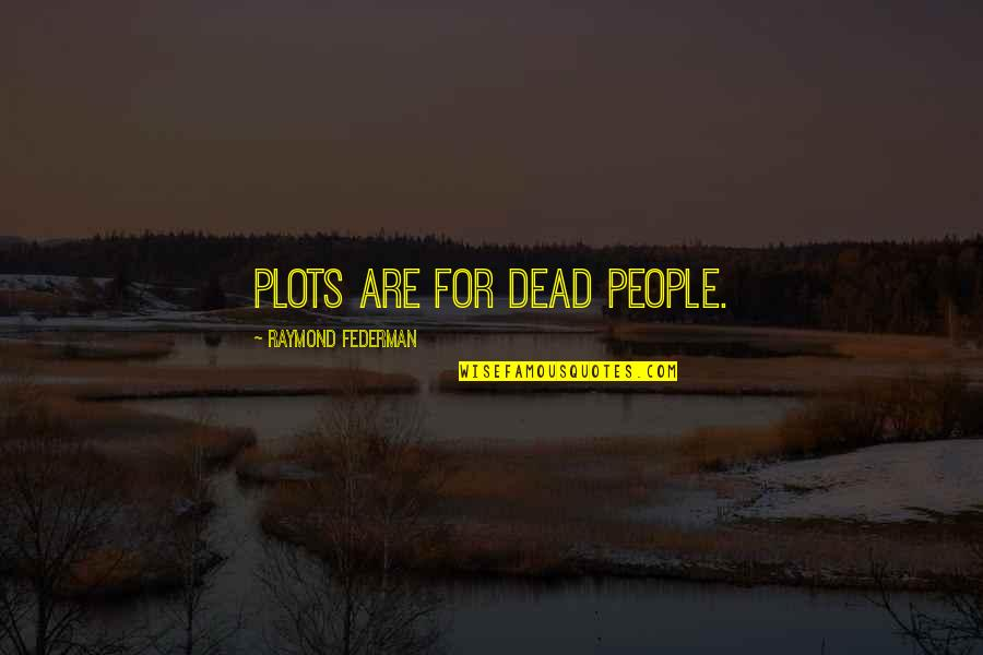 Broadswords Quotes By Raymond Federman: Plots are for dead people.