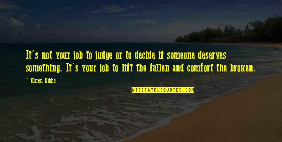 Broken Bible Quotes By Karen Gibbs: It's not your job to judge or to