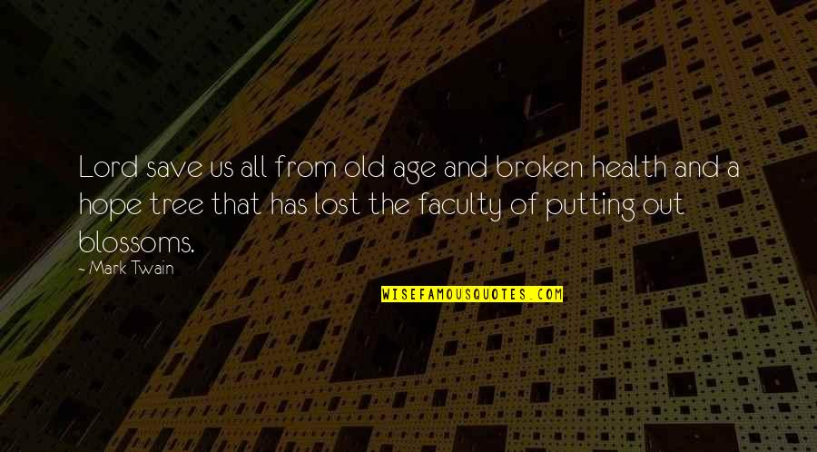 Broken Blossoms Quotes By Mark Twain: Lord save us all from old age and