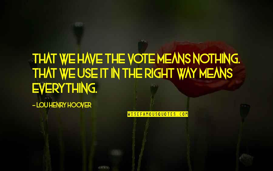 Broken Crescent Quotes By Lou Henry Hoover: That we have the vote means nothing. That