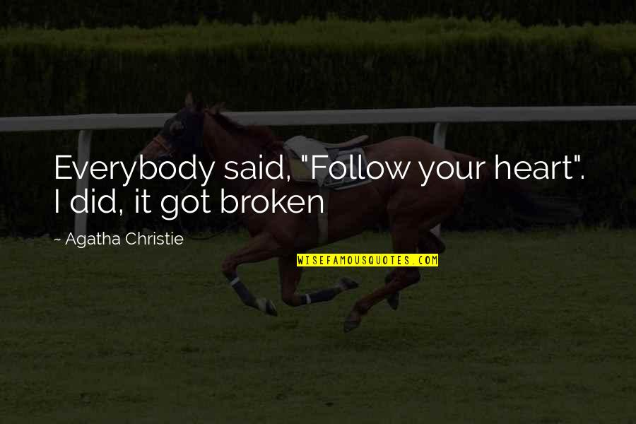 "Broken Dreams Quotes By Agatha Christie: Everybody said, ""Follow your heart"". I did, it"