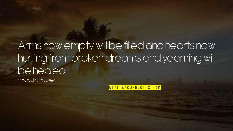Broken Dreams Quotes By Boyd K. Packer: Arms now empty will be filled and hearts