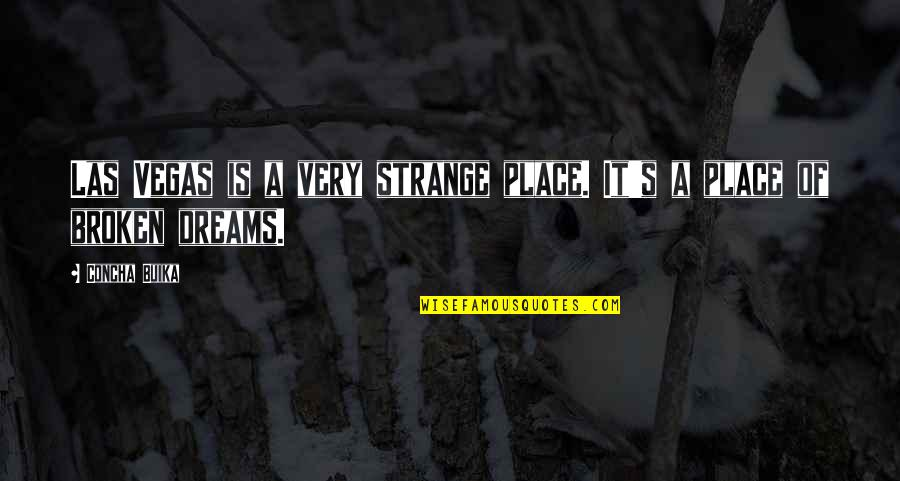 Broken Dreams Quotes By Concha Buika: Las Vegas is a very strange place. It's