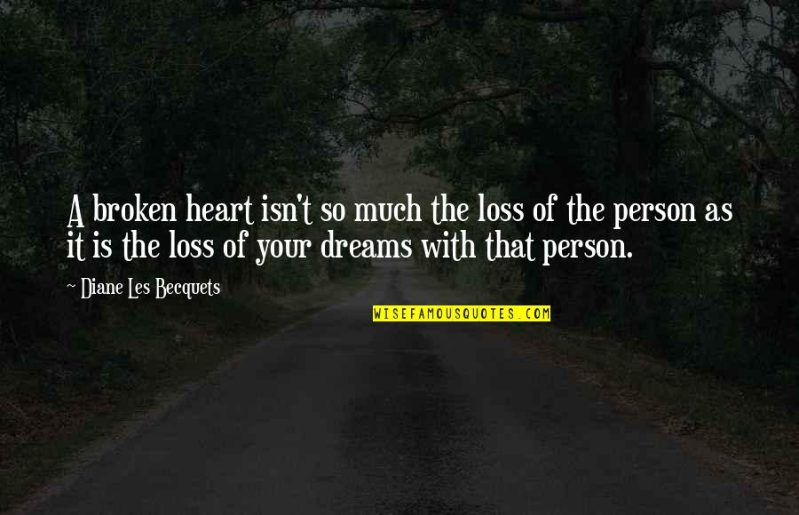 Broken Dreams Quotes By Diane Les Becquets: A broken heart isn't so much the loss