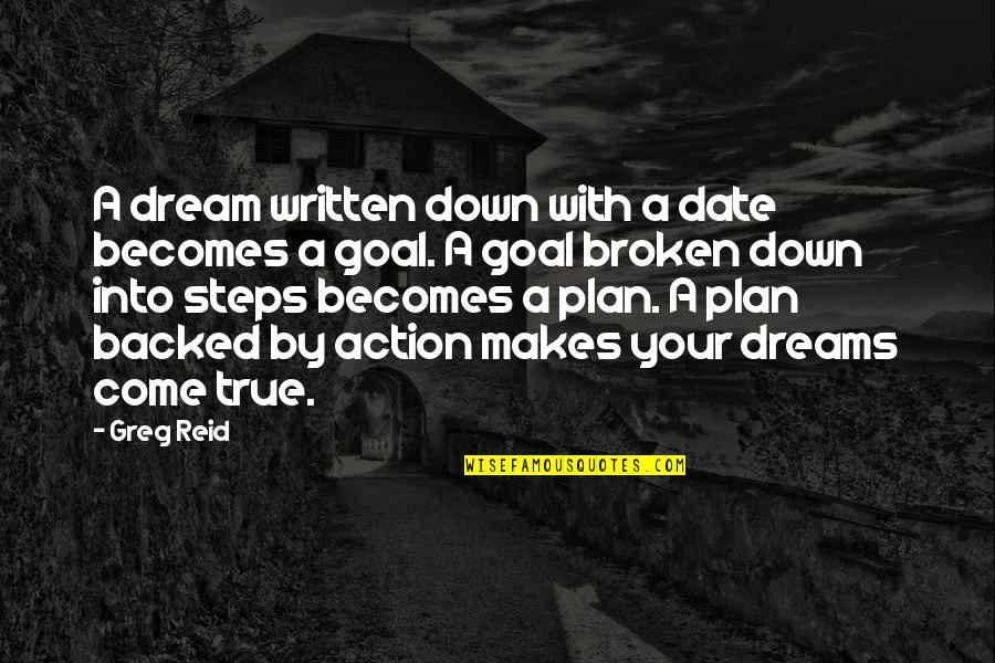 Broken Dreams Quotes By Greg Reid: A dream written down with a date becomes