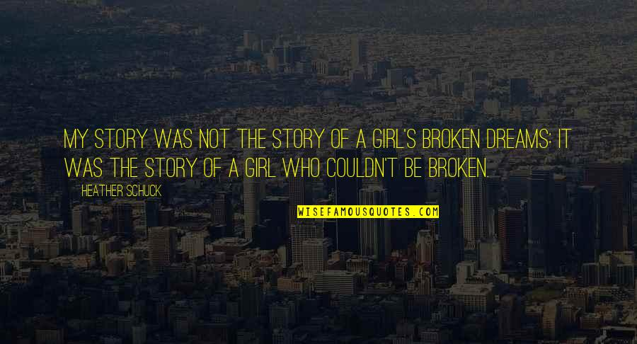 Broken Dreams Quotes By Heather Schuck: My story was not the story of a