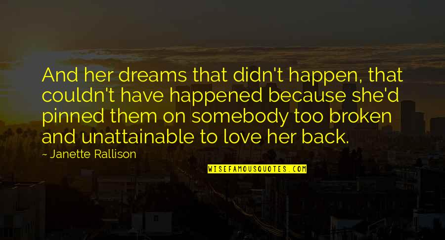 Broken Dreams Quotes By Janette Rallison: And her dreams that didn't happen, that couldn't