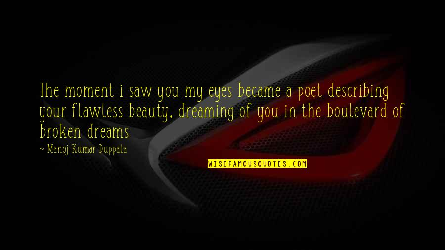 Broken Dreams Quotes By Manoj Kumar Duppala: The moment i saw you my eyes became
