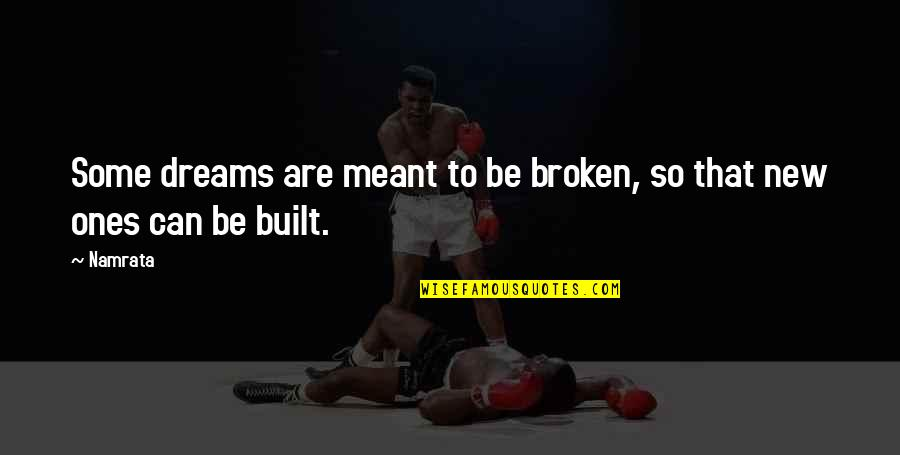 Broken Dreams Quotes By Namrata: Some dreams are meant to be broken, so