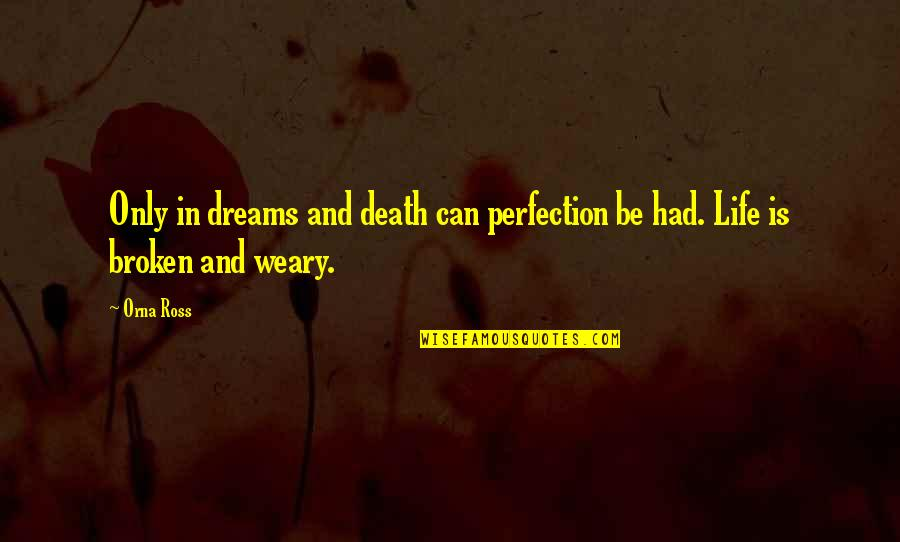 Broken Dreams Quotes By Orna Ross: Only in dreams and death can perfection be