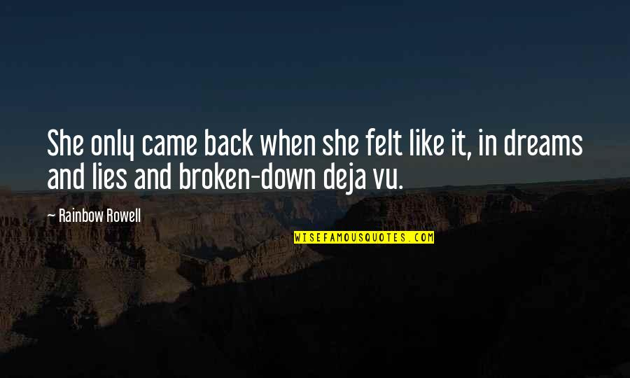 Broken Dreams Quotes By Rainbow Rowell: She only came back when she felt like