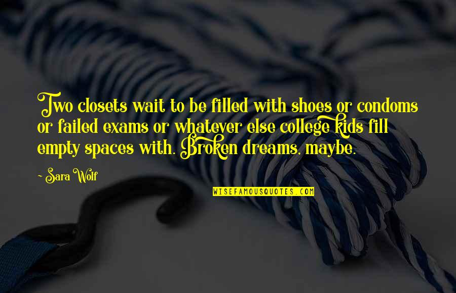 Broken Dreams Quotes By Sara Wolf: Two closets wait to be filled with shoes