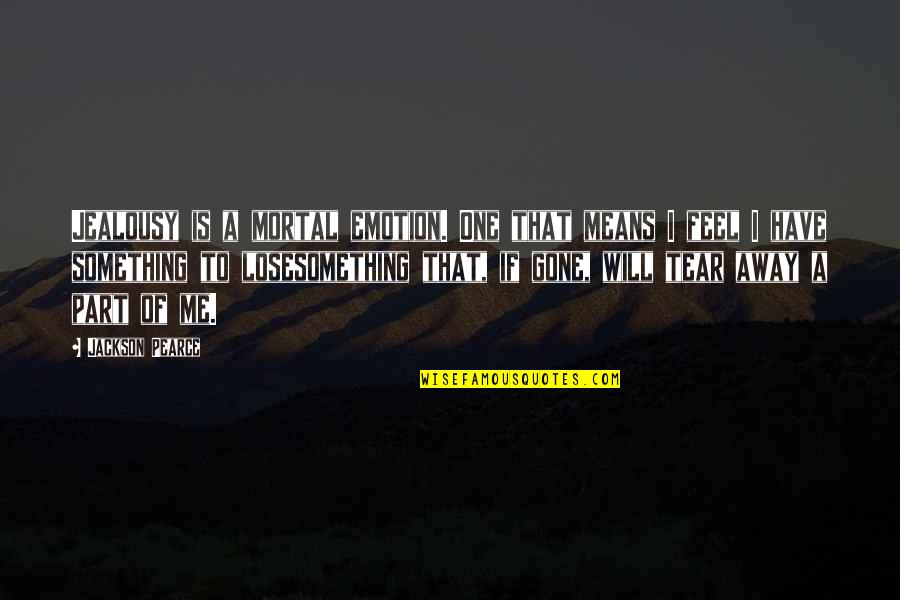 Broken Emotion Quotes By Jackson Pearce: Jealousy is a mortal emotion. One that means