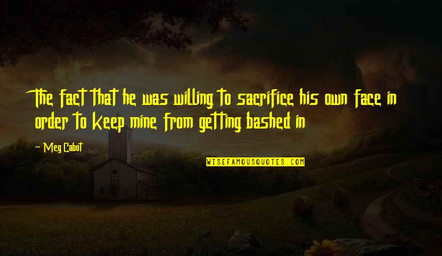 Broken Emotion Quotes By Meg Cabot: The fact that he was willing to sacrifice