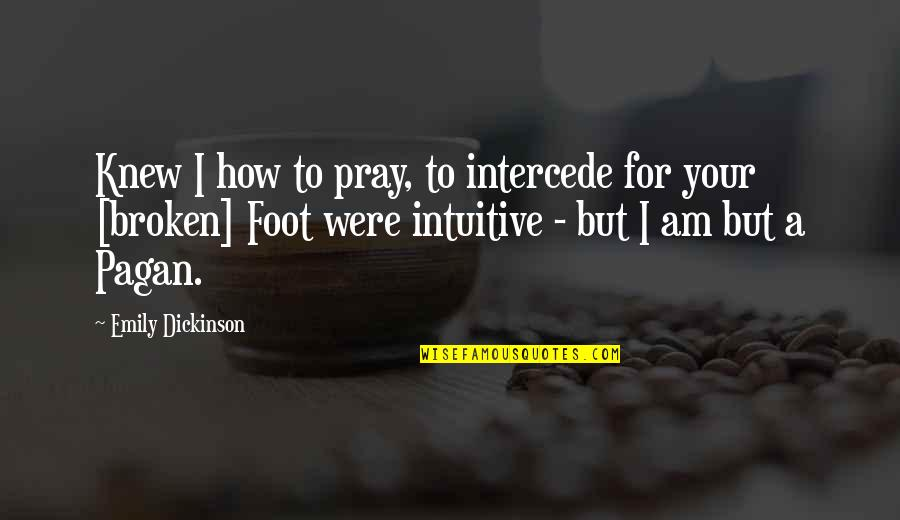 Broken Foot Quotes By Emily Dickinson: Knew I how to pray, to intercede for