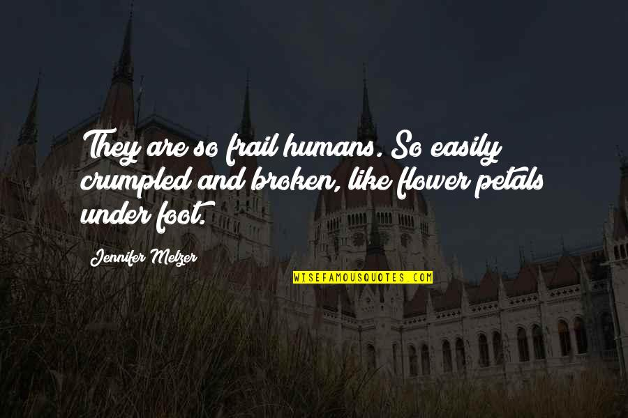 Broken Foot Quotes By Jennifer Melzer: They are so frail humans. So easily crumpled