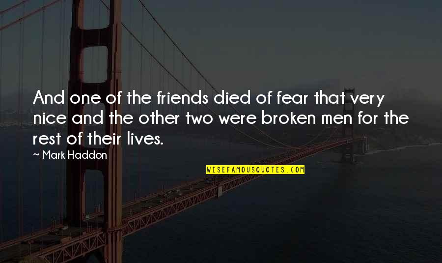 Broken Friends Quotes By Mark Haddon: And one of the friends died of fear