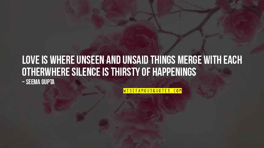 Broken Friends Quotes By Seema Gupta: Love is where unseen and unsaid things merge