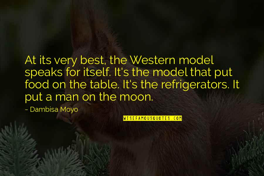 Broken Friendship Goodreads Quotes By Dambisa Moyo: At its very best, the Western model speaks