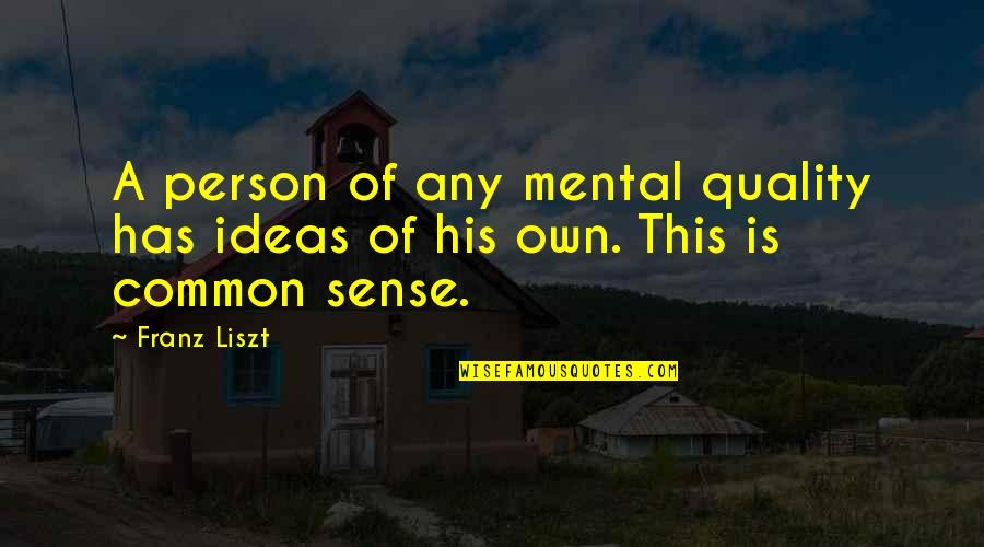 Broken Friendship Goodreads Quotes By Franz Liszt: A person of any mental quality has ideas