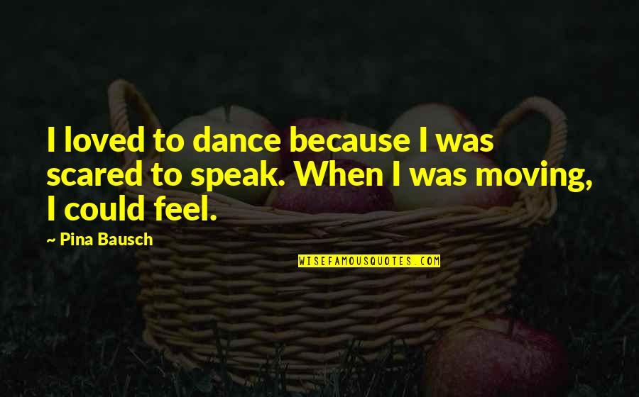 Broken Friendship Goodreads Quotes By Pina Bausch: I loved to dance because I was scared