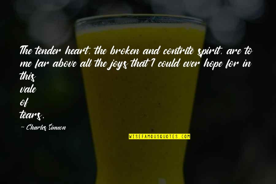 Broken Heart Hope Quotes By Charles Simeon: The tender heart, the broken and contrite spirit,