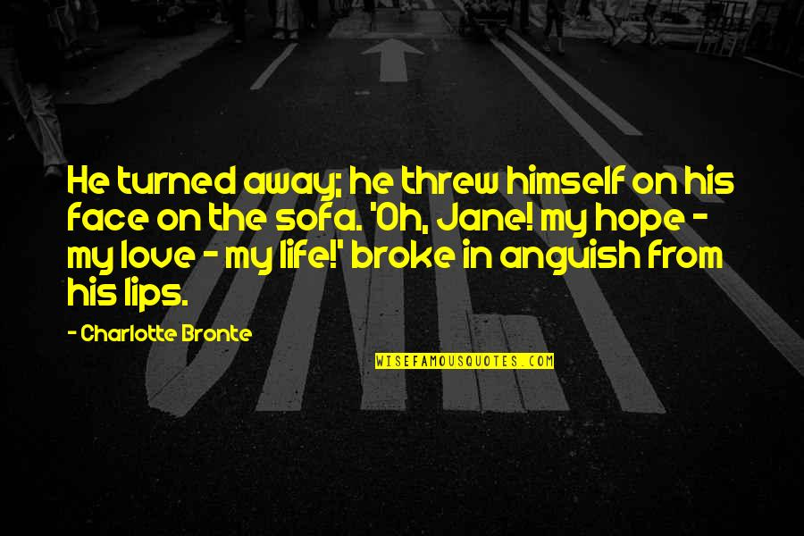 Broken Heart Hope Quotes By Charlotte Bronte: He turned away; he threw himself on his