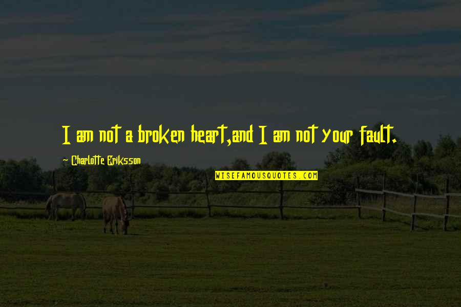 Broken Heart Hope Quotes By Charlotte Eriksson: I am not a broken heart,and I am