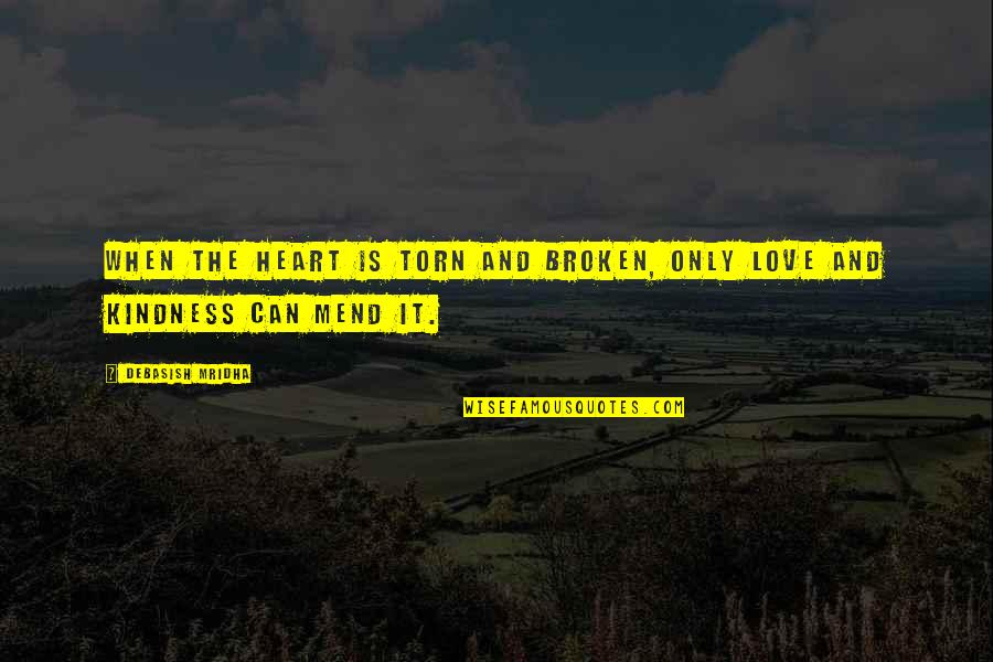 Broken Heart Hope Quotes By Debasish Mridha: When the heart is torn and broken, only