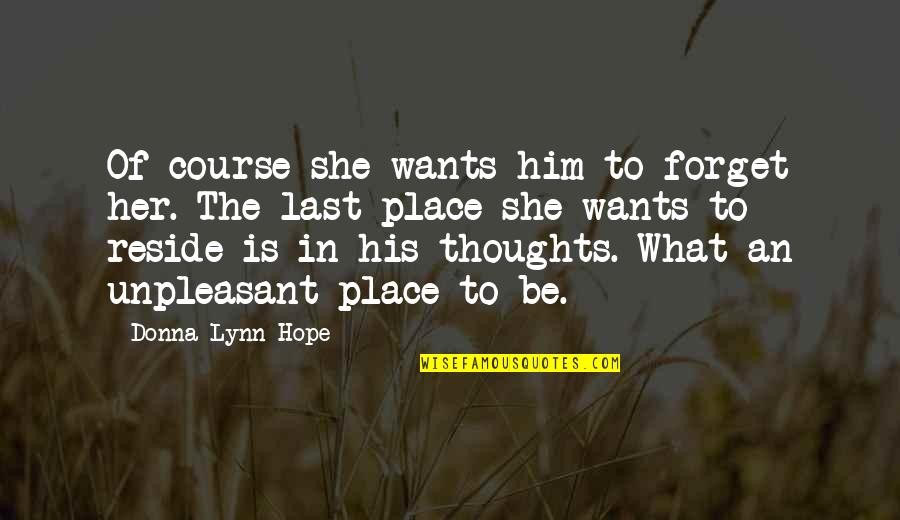 Broken Heart Hope Quotes By Donna Lynn Hope: Of course she wants him to forget her.