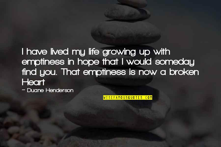 Broken Heart Hope Quotes By Duane Henderson: I have lived my life growing up with