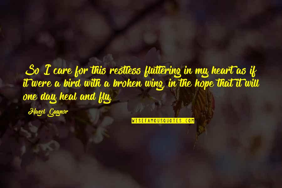 Broken Heart Hope Quotes By Hazel Gaynor: So I care for this restless fluttering in