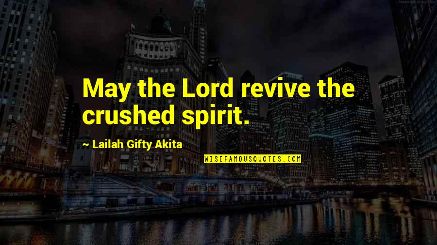 Broken Heart Hope Quotes By Lailah Gifty Akita: May the Lord revive the crushed spirit.