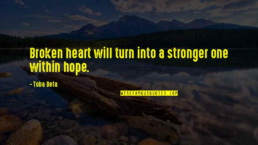 Broken Heart Hope Quotes By Toba Beta: Broken heart will turn into a stronger one