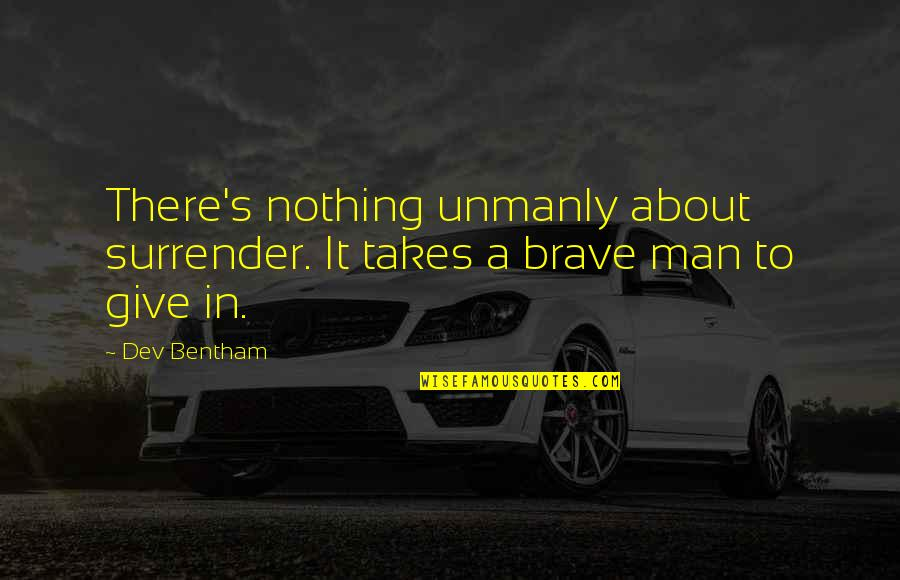 Broken Heart Images And Quotes By Dev Bentham: There's nothing unmanly about surrender. It takes a