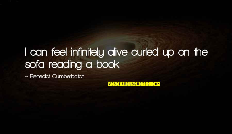 Broken Heart Jesus Quotes By Benedict Cumberbatch: I can feel infinitely alive curled up on