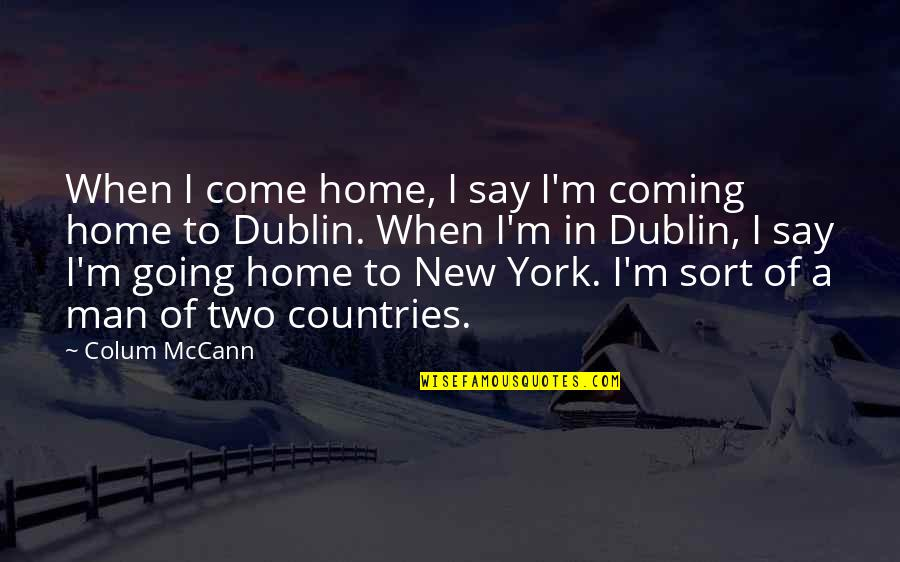 Broken Heart Jesus Quotes By Colum McCann: When I come home, I say I'm coming